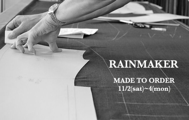 RAINMAKER  MADE TO ORDER  11/2(SAT)~4(SUN)の写真